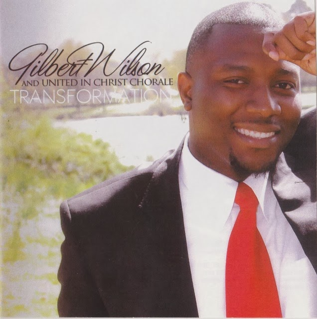 Gilbert Wilson & United In Christ Chorale - Transformation - The