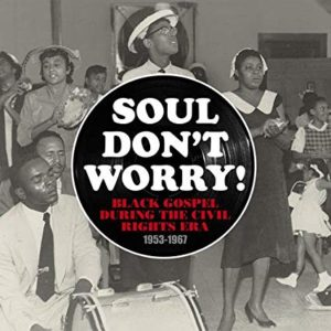 Soul Don't Worry: Black Gospel During the Civil Rights Era